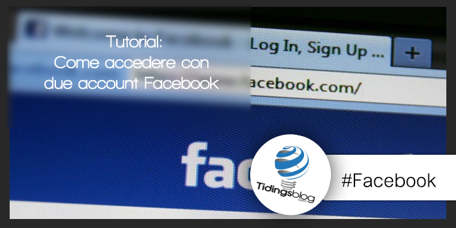 Accesso a Facebook con due account differenti: Tutorial [VIDEO]