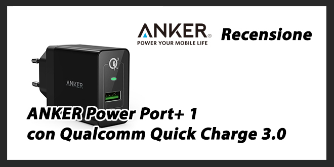 ANKER Power Port+ 1 con Qualcomm Quick Charge 3.0: Recensione