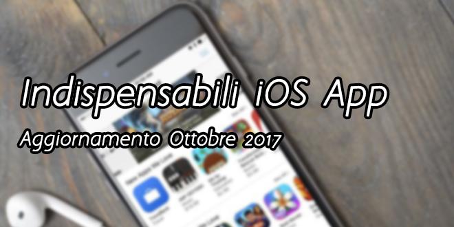 Le App Indispensabili per iPhone – Aggiornamento Ottobre 2017