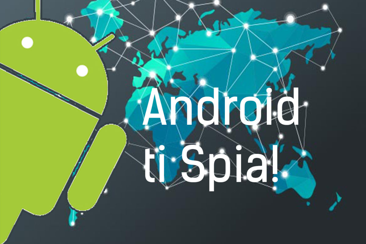 Android ti spia!